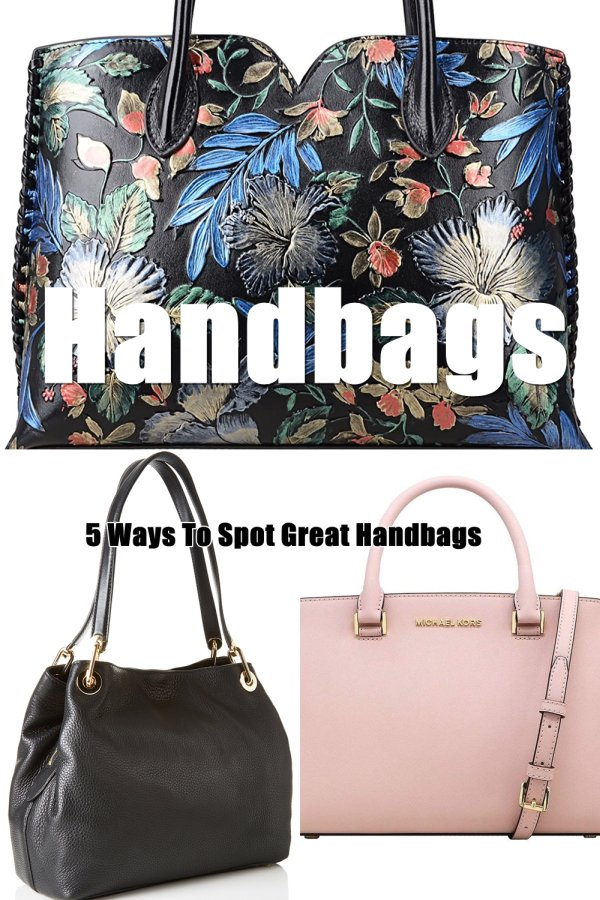 You're Probably Wondering Why We've Produced Our Top 5 Ways To Spot A Great Handbag?