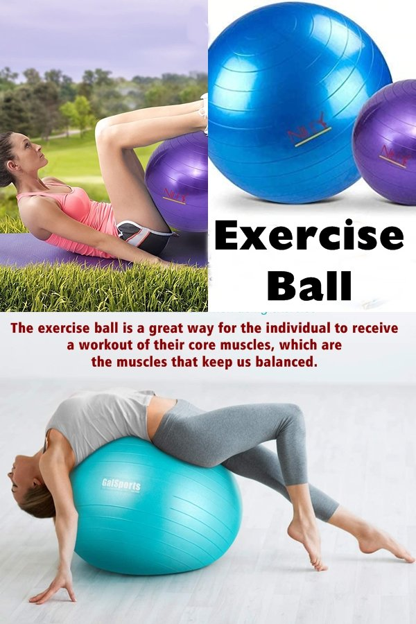 The Exercise Ball Is A Great Way For The Individual To Receive A Workout Of Their Core Muscles, Which Are The Muscles That Keep Us Balanced.
